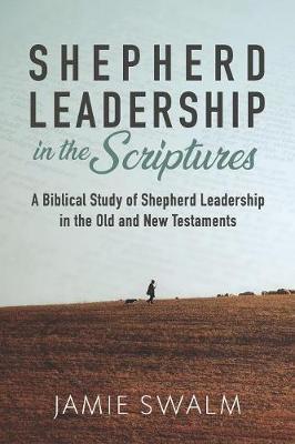 Shepherd Leadership in the Scriptures by Jamie Swalm image