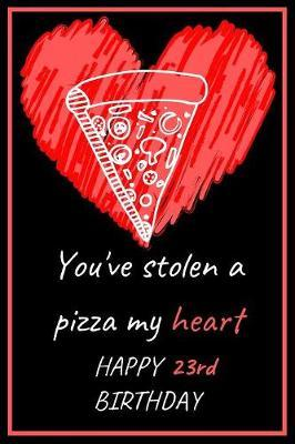 You've Stolen a Pizza My Heart Happy 23rd Birthday by Eli Publishing