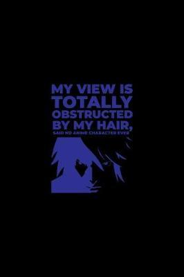 My View Is Totally Obstructed By My Hair Said No Anime Character Ever by Green Cow Land image