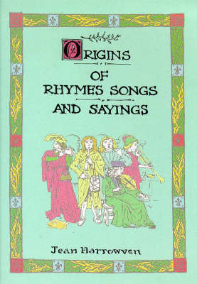 "Origins of Rhymes, Songs and Sayings: A Companion to Jean Harrowvens' ""Origins of Festivals and Feasts"" by Jean Harrowven image"