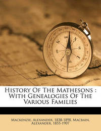 History of the Mathesons: With Genealogies of the Various Families by Alexander MacKenzie