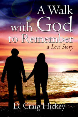 A Walk with God to Remember by D. Craig Hickey