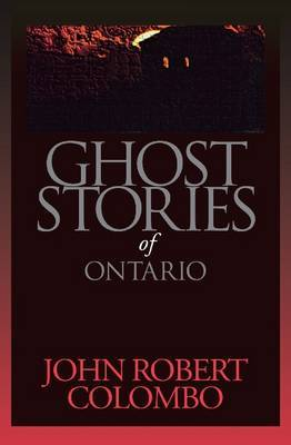 Ghost Stories of Ontario by John Robert Colombo