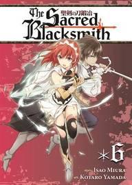 The Sacred Blacksmith: Volume 6 by Isao Miura