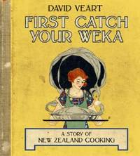 First, Catch Your Weka: A Story of New Zealand Cooking by David Veart