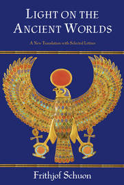 Light on the Ancient Worlds by Frithjof Schuon