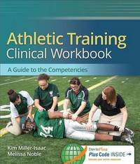 Athletic Training Clinical Workbook: A Guide to the Competencies by Kim Isaac
