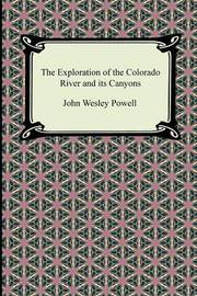 The Exploration of the Colorado River and Its Canyons by John Wesley Powell