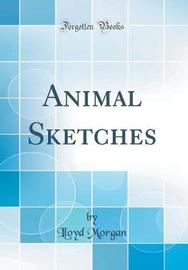 Animal Sketches (Classic Reprint) by Lloyd Morgan image