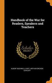 Handbook of the War for Readers, Speakers and Teachers by Albert Bushnell Hart