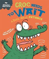 Behaviour Matters: Croc Needs to Wait - A book about patience by Sue Graves