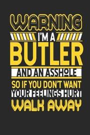 Warning I'm a Butler and an Asshole So If You Don't Want Your Feelings Hurt Walk Away by Maximus Designs image
