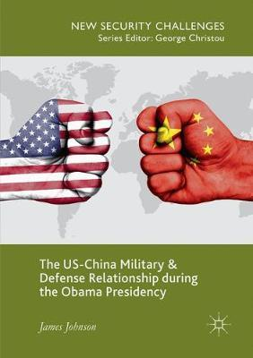 The US-China Military and Defense Relationship during the Obama Presidency by James Johnson