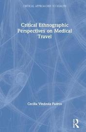 Critical Ethnographic Perspectives on Medical Travel by Cecilia Vindrola Padros