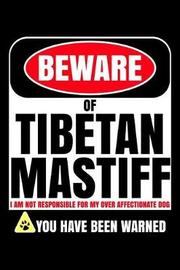 Beware of Tibetan Mastiff I Am Not Responsible For My Over Affectionate Dog You Have Been Warned by Harriets Dogs image