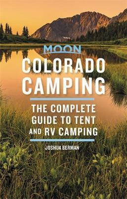 Moon Colorado Camping (Sixth Edition) by Joshua Berman