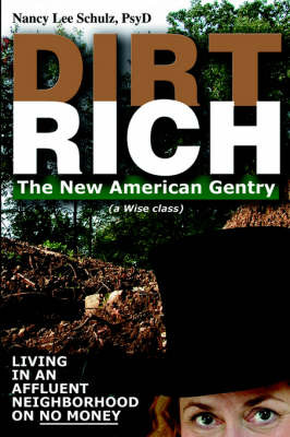 Dirt Rich: The New American Gentry by Nancy Lee Schulz image