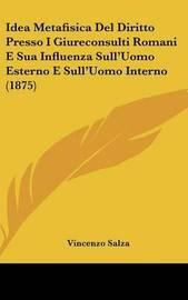 Idea Metafisica del Diritto Presso I Giureconsulti Romani E Sua Influenza Sull'uomo Esterno E Sull'uomo Interno (1875) by Vincenzo Salza image