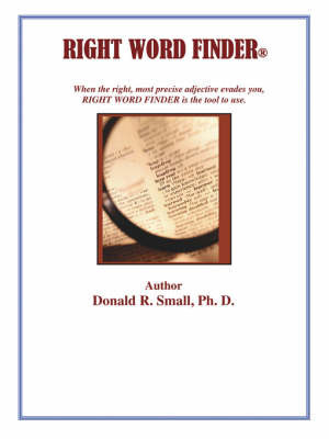 Right Word Finder by Ph.D. Donald R. Small