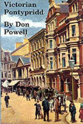 Victorian Pontypridd and Its Villages by Don Powell