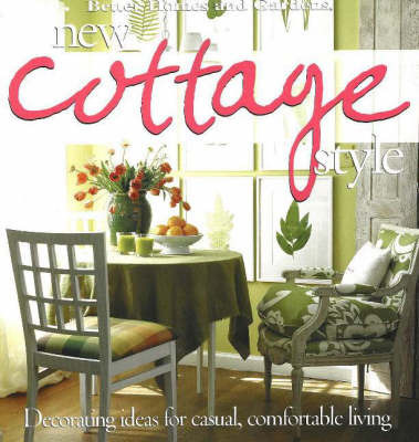 New Cottage Style: Decorating Ideas for Casual Comfortable Living by Better Homes & Gardens
