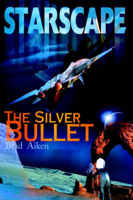 Starscape: The Silver Bullet by Brad Aiken