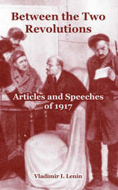 Between the Two Revolutions: Articles and Speeches of 1917 by Vladimir Il?ich Lenin image