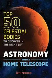 Astronomy with a Home Telescope by Seth Penricke