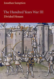 The Hundred Years War: Pt. 3 by Jonathan Sumption
