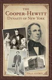 The Cooper-Hewitt Dynasty of New York by Polly Guerin