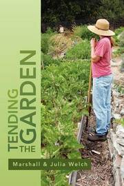 Tending the Garden: A Guide to Spiritual Formation and Community Gardens by Julia Welch