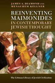 Reinventing Maimonides in Contemporary Jewish Thought by Menachem Kellner