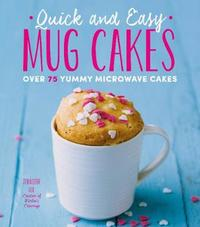 Quick and Easy Mug Cakes by Jennifer Lee