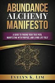Abundance Alchemy Manifesto by Evelyn K Lim