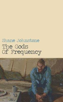 The Gods of Frequency by Shane Johnstone