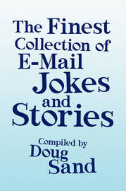The Finest Collection of E-mail Jokes and Stories by Doug Sand