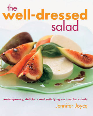The Well Dressed Salad: Contemporary, Delicious and Satisfying Recipes for Salads by Jennifer Joyce image