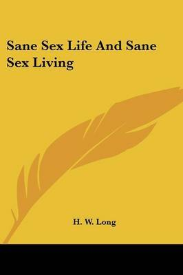Sane Sex Life and Sane Sex Living by H.W. Long image