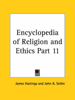Encyclopedia of Religion & Ethics (1908): v. 11 by James Hastings