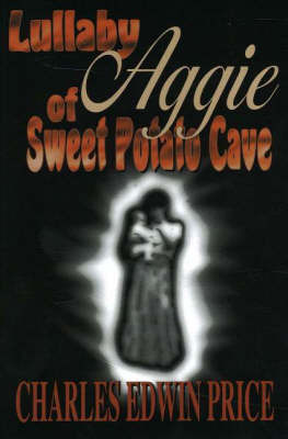 Lullaby Aggie of Sweet Potato Cave by Charles Edwin Price