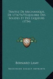 Traitez de Mechanique, de Lacentsa -A Centsequilibre Des Soltraitez de Mechanique, de Lacentsa -A Centsequilibre Des Solides Et Des Liqueurs (1734) Ides Et Des Liqueurs (1734) by Bernard Lamy