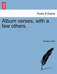 Album Verses, with a Few Others. by Charles Lamb