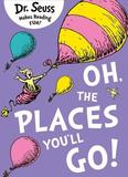 Oh, the Places You'll Go by Dr Seuss
