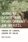 Workers, State and Development in Brazil by Benjamin Selwyn