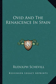 Ovid and the Renascence in Spain by Rudolph Schevill