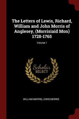 The Letters of Lewis, Richard, William and John Morris of Anglesey, (Morrisiaid Mon) 1728-1765; Volume 1 by William Morris image