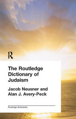 The Routledge Dictionary of Judaism by Alan J Avery-Peck
