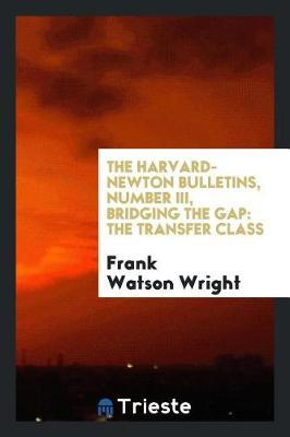 The Harvard-Newton Bulletins, Number III, Bridging the Gap by Frank Watson Wright