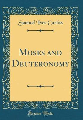 Moses and Deuteronomy (Classic Reprint) by Samuel Ives Curtiss image