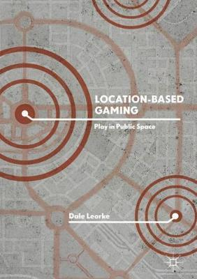 Location-Based Gaming by Dale Leorke